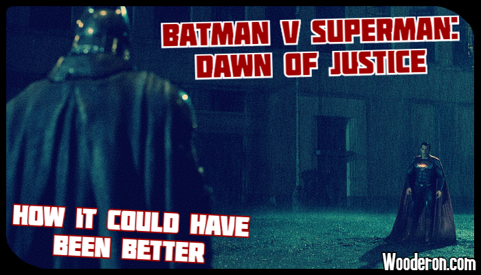 Batman V Superman: Dawn of Justice: How it could have been better