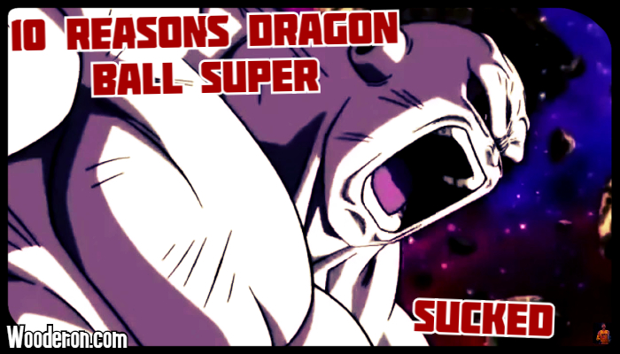 10 Reasons Dragon Ball Super Sucked