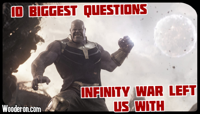 10 Biggest Questions Infinity War Left usWith