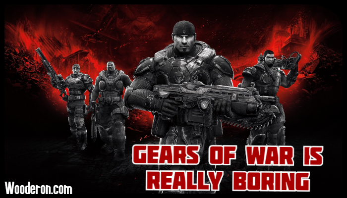 Gears of War is Really Boring