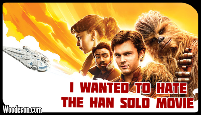 I wanted to hate the Han Solo movie