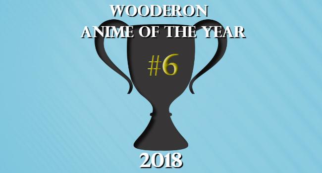 Wooderon Anime of the Year 2018: #6