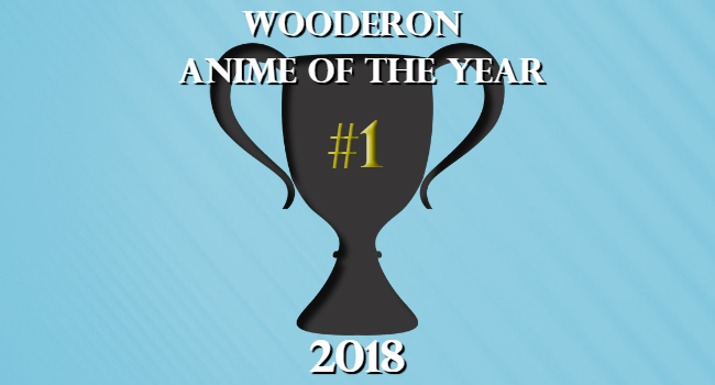 Wooderon Anime of the Year 2018: #1