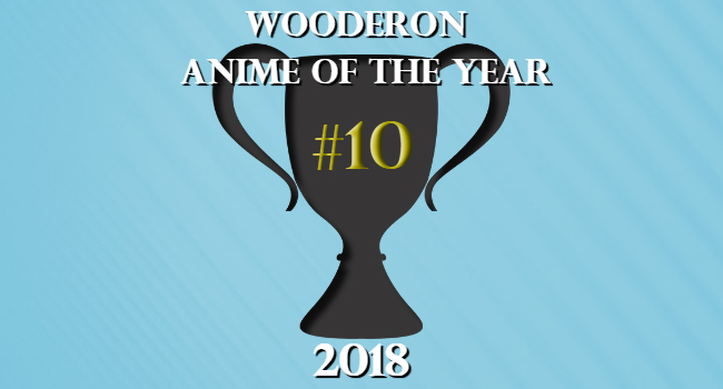 Wooderon Anime of the Year 2018: #10