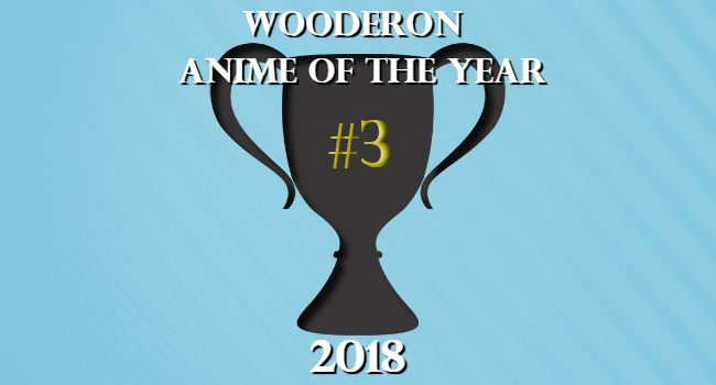 Wooderon Anime of the Year 2018: #3