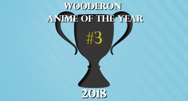 Wooderon Anime of the Year 2018: #3