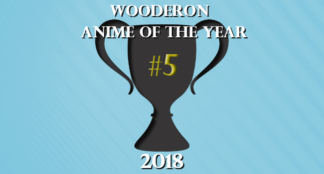 Wooderon Anime of the Year 2018: #5