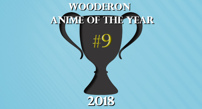 Wooderon Anime of the Year 2018: #9