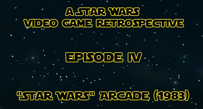 """A Star Wars Video Game Retrospective – Episode 4: """"Star Wars"""" Arcade (1983)"""