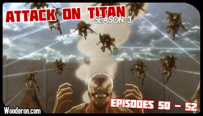 Attack on Titan: Season 3 – Episodes 50 to 52: Feels like a Last Stand to Me