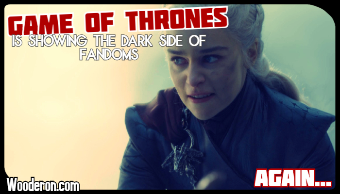 Game of Thrones is showing the dark side of Fandoms.Again.