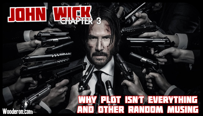 John Wick: Chapter 3 – Why plot isn't everything and other random musing