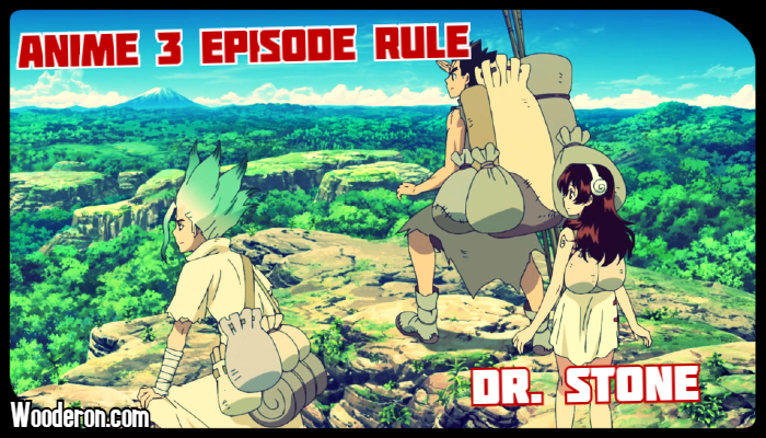 3 Episode Rule – Dr. Stone