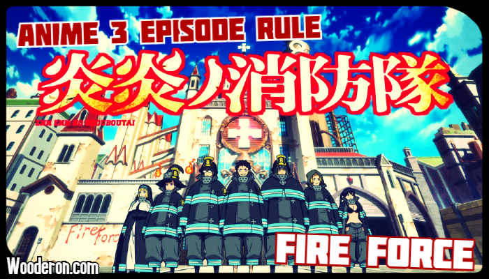 3 Episode Rule – Fire Force