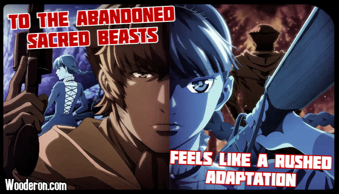 To the Abandoned Sacred Beasts feels like a rushed adaptation