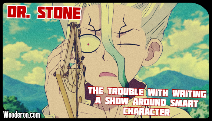 Dr. Stone – The Trouble with writing a show around smart character