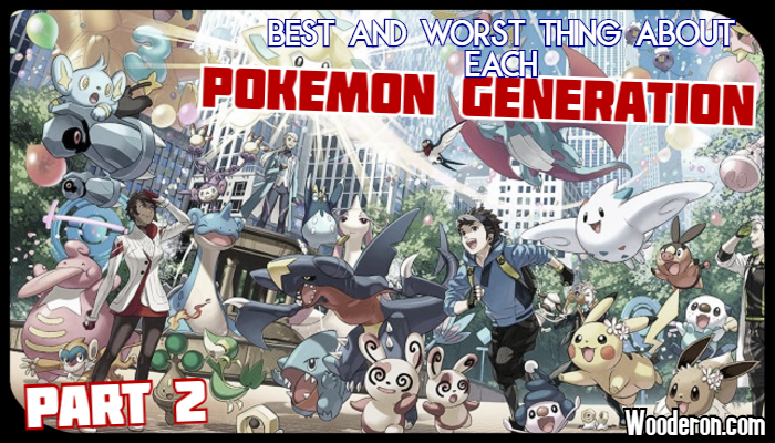 Best and Worst thing about each Pokemon Generation – Part 2