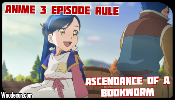 3 Episode Rule – Ascendance of a Bookworm