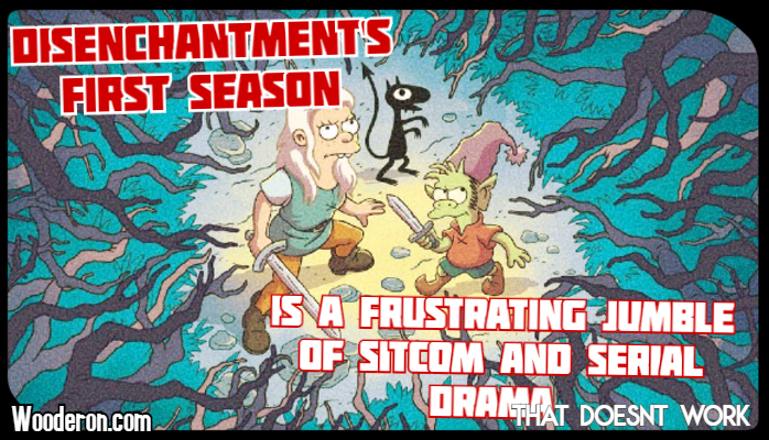 Disenchantment's first season is a frustrating jumble of Sitcom and Serial Drama that doesn't work