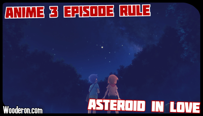 3 Episode Rule – Asteroid in Love