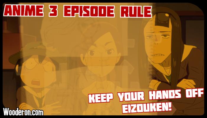 3 Episode Rule – Keep Your Hands offEizouken!