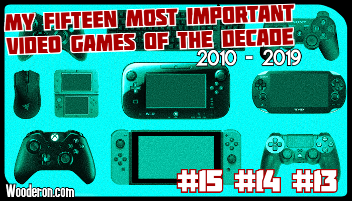 My Most Important Video Games of the Decade: #15 –#13