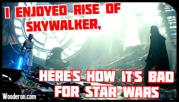 I enjoyed Rise of Skywalker, here's how it's bad for Star Wars