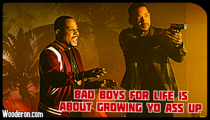 Bad Boys for Life is about growing yo assup