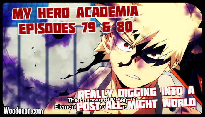 My Hero Academia – Episodes 79 & 80: Really digging into a post All Might World