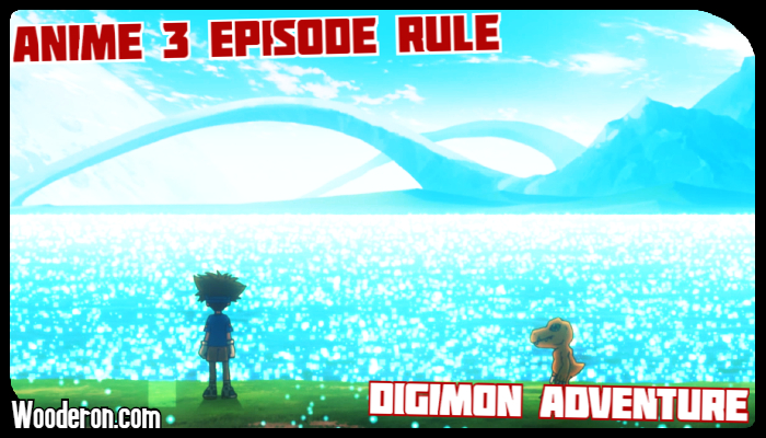 3 Episode Rule – Digimon Adventure