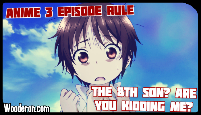 3 Episode Rule – The 8th Son? Are you kidding me?