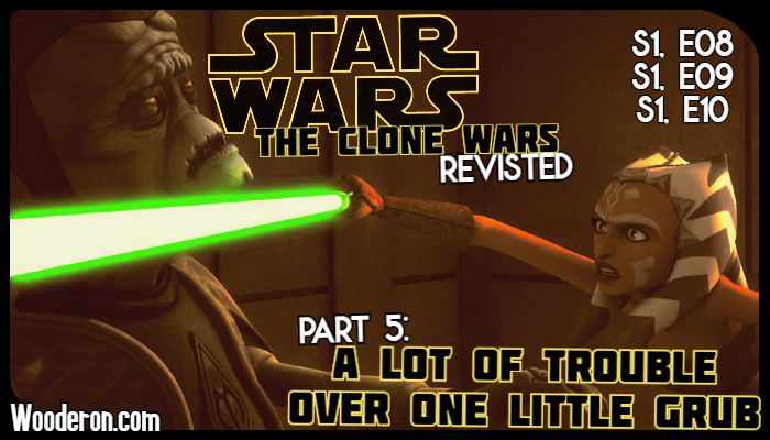 Star Wars: The Clone Wars Revisited – Part 5: A lot of trouble over one little grub