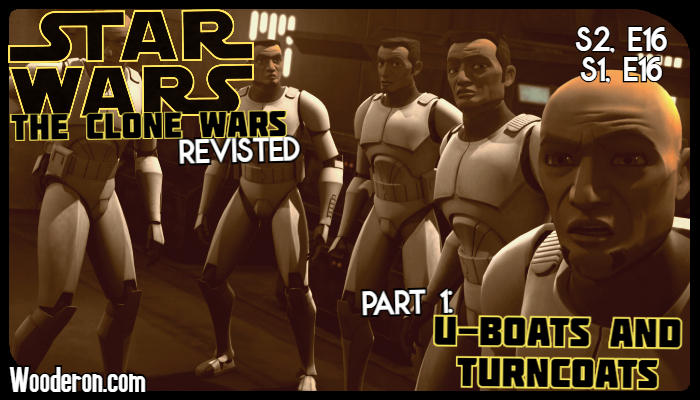Star Wars: The Clone Wars Revisted – Part 1: U-Boats and Turncoats