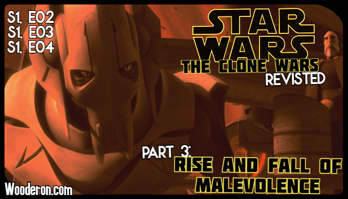 Star Wars: The Clone Wars Revisited – Part 3: Rise and Fall ofMalevolence