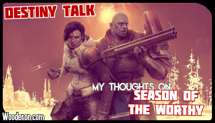 Destiny 2 Talk – My thoughts on Season of the Worthy