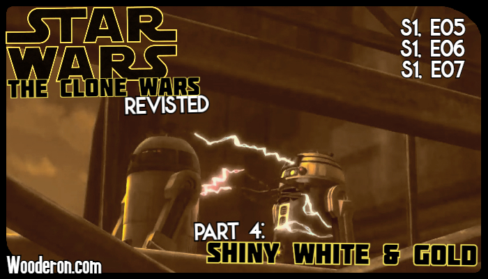 Star Wars: The Clone Wars Revisited – Part 4: Shiny, White &Gold