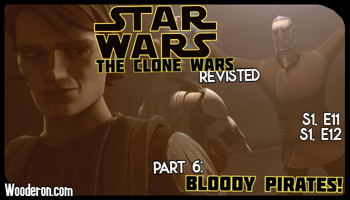 Star Wars: The Clone Wars Revisited – Part 6: Bloody Pirates!