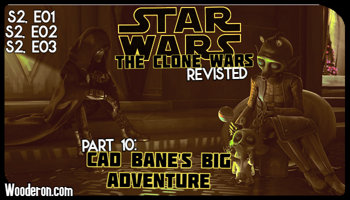Star Wars: The Clone Wars Revisited – Part 10: Cad Bane's Big Adventure