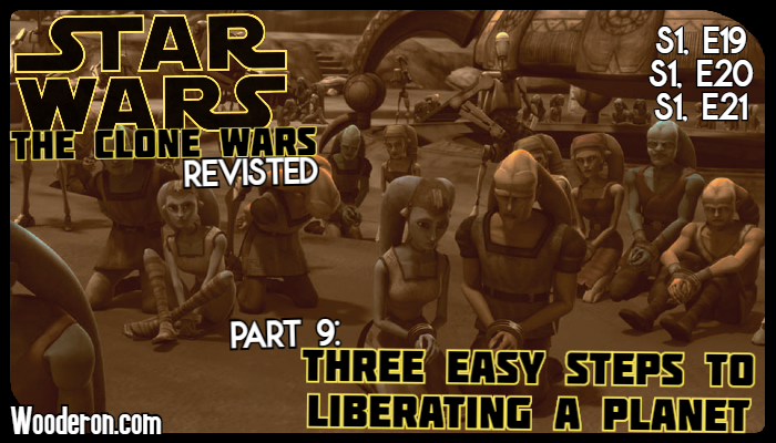 Star Wars: The Clone Wars Revisited – Part 9: Three Easy Steps to Liberating a Planet