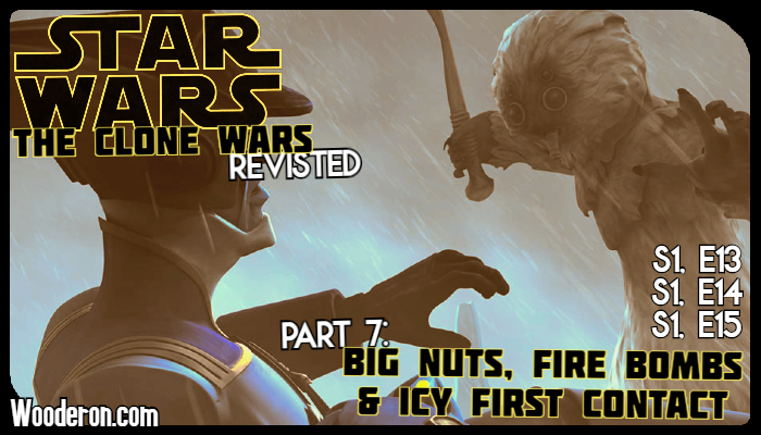 Star Wars: The Clone Wars Revisited – Part 7:  Big Nuts, Fire Bombs & Icy First Contact
