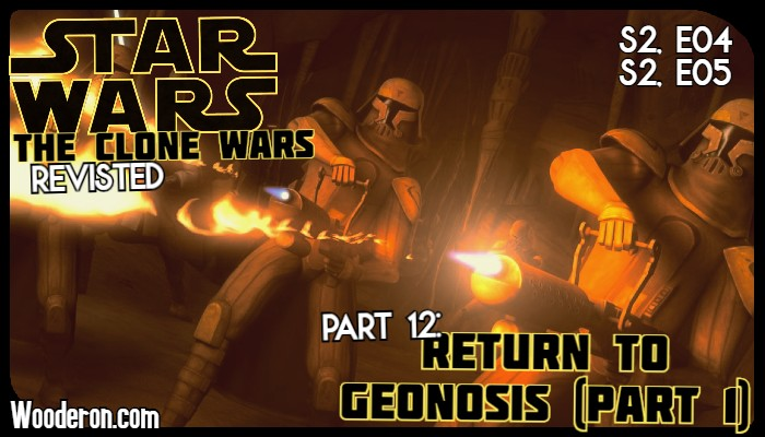 Star Wars: The Clone Wars Revisited – Part 12: Return to Geonosis (Part 1)