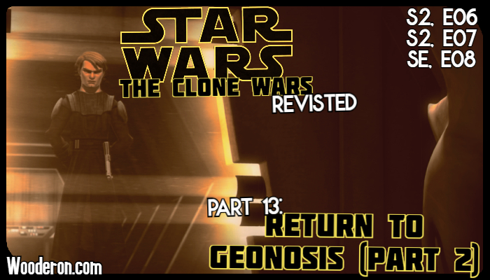 Star Wars: The Clone Wars Revisited – Part 13: Return to Geonosis (Part2)