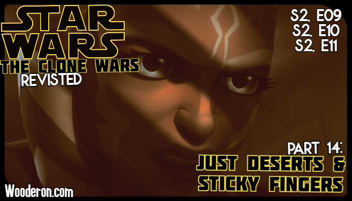 Star Wars :The Clone Wars Revisited – Part 14: Just Deserts & Sticky Fingers