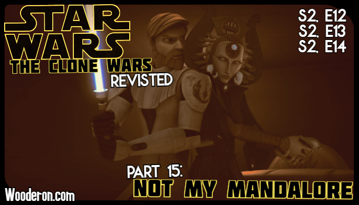 Star Wars: The Clone Wars Revisited – Part 15:  Not my Mandalore
