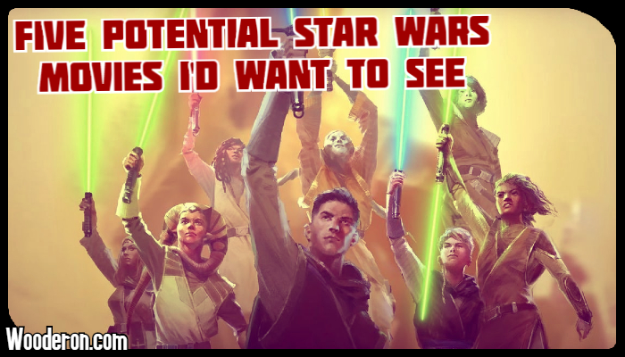 Five potential Star Wars Movies I'd want to see
