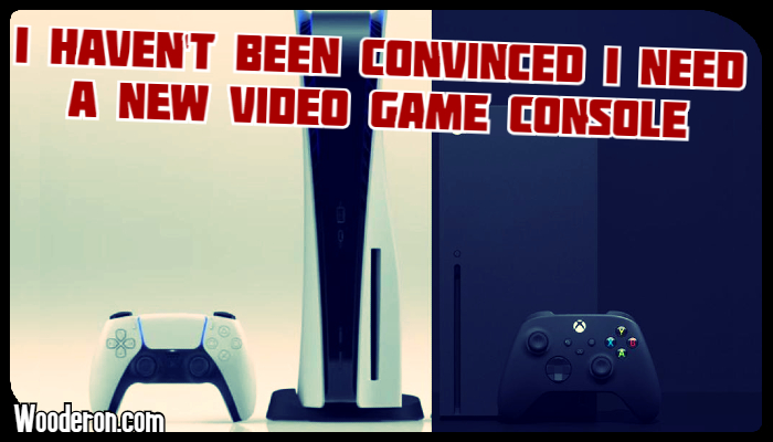 I haven't been convinced I need a new video game console