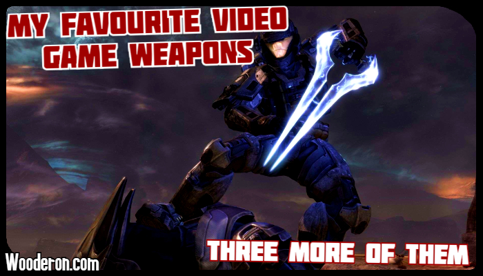 Three more of my favourite Video Game Weapons