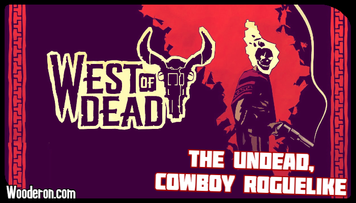 West of Dead – The Undead, Cowboy Roguelike