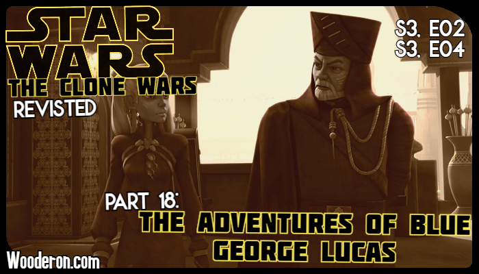Star Wars: The Clone Wars Revisited – Part 18: The Adventures of Blue George Lucas