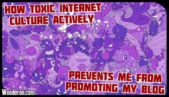 How Toxic Internet Culture actively prevents me from promoting my blog